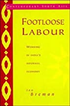 Footloose Labour: Working in India's…