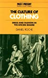 Roche, Daniel: The Culture of Clothing: Dress and Fashion in the Ancien Régime (Past and Present Publications)