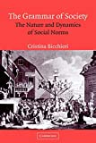 Bicchieri, Cristina: The Grammar of Society: The Nature and Dynamics of Social Norms