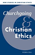 Churchgoing and Christian Ethics by Robin…