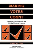 Gary W. Cox: Making Votes Count: Strategic Coordination in the World's Electoral Systems (Political Economy of Institutions and Decisions)