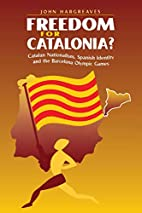 Freedom for Catalonia? Catalan Nationalism,…
