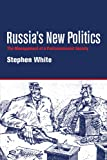 White, Stephen: Russia's New Politics: The Management of a Postcommunist Society (Cambridge Soviet Paperbacks)