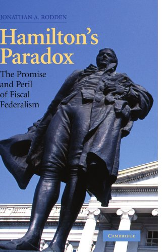 hamiltons-paradox-the-promise-and-peril-of-fiscal-federalism-cambridge-studies-in-comparative-politics