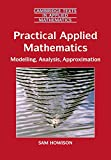 Howison, Sam: Practical Applied Mathematics: Modelling, Analysis, Approximation