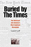 Leff, Laurel: Buried By The Times: The Holocaust And America's Most Important Newspaper