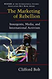 Bob, Clifford: The Marketing Of Rebellion: Insurgents, Media, And Transnational Activism