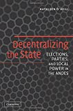Kathleen O'Neill: Decentralizing the State: Elections, Parties, and Local Power in the Andes