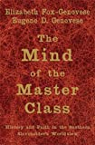 Fox-Genovese, Elizabeth: The Mind of the Master Class: History And Faith in the Southern Slaveholders' Worldview