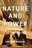 Radkau, Joachim: Nature and Power: A Global History of the Environment