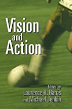 Vision and Action by Laurence R. Harris