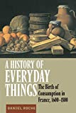 Roche, Daniel: A History of Everyday Things: The Birth of Consumption in France, 1600-1800