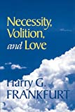 Frankfurt, Harry G.: Necessity, Volition, and Love