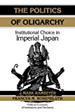 Ramseyer, J. Mark: The Politics of Oligarchy: Institutional Choice in Imperial Japan