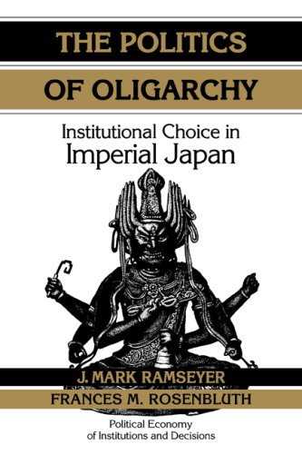 the-politics-of-oligarchy-institutional-choice-in-imperial-japan-political-economy-of-institutions-and-decisions