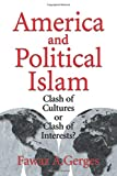 Fawaz A. Gerges: America and Political Islam: Clash of Cultures or Clash of Interests?