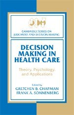 decision-making-in-health-care-theory-psychology-and-applications-cambridge-series-on-judgment-and-decision-making