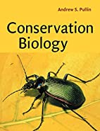 Conservation Biology by Andrew S. Pullin