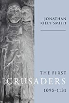 The First Crusaders, 1095-1131 by Jonathan…