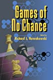 Nowakowski, R.: Games of No Chance