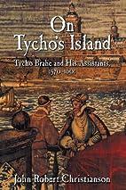On Tycho's Island: Tycho Brahe, Science, and…