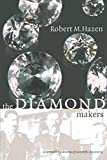 Hazen, Robert M.: The Diamond Makers