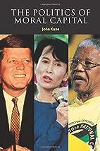 The Politics of Moral Capital by John Kane