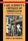 McCormick, John P.: Carl Schmitt's Critique of Liberalism: Against Politics As Technology
