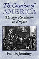 The Creation of America: Through Revolution…