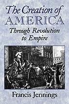 The Creation of America: Through Revolution…