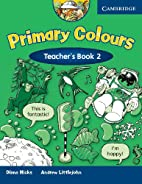 Primary Colours : Teacher's Book 2 by Diana…