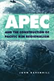 Ravenhill, John: APEC and the Construction of Pacific Rim Regionalism (Cambridge Asia-Pacific Studies)