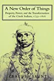 Saunt, Claudio: A New Order of Things: Property, Power, and the Transformation of the Creek Indians, 1733-1816