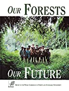 Our Forests, Our Future by World Commission…