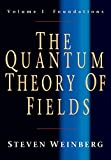 Weinberg, Steven: The Quantum Theory Of Fields: Foundations