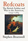 Brumwell, Stephen: Redcoats: The British Soldier And War in the Americas, 1755-1763