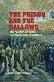 Gottschalk, Marie: The Prison And the Gallows: The Politics of Mass Incarceration in America