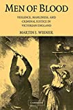 Wiener, Martin J.: Men of Blood : Violence, Manliness, and Criminal Justice in Victorian England