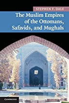 The Muslim Empires of the Ottomans,…