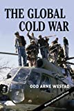Westad, Odd Arne: Global Cold War: Third World Interventions and the Making of Our Times