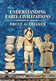 Trigger, Bruce: Understanding Early Civilizations: A Comparative Study