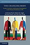 Floud, Roderick: The Changing Body: Health, Nutrition, and Human Development in the Western World since 1700 (New Approaches to Economic and Social History)