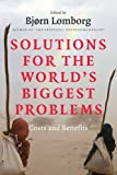 Lomborg, Bj&oslash;rn: Solutions for the World&#39;s Biggest Problems: Costs and Benefits