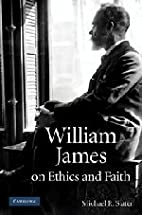 William James on Ethics and Faith by Michael…