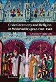 Brown, Andrew: Civic Ceremony and Religion in Medieval Bruges c.1300-1520