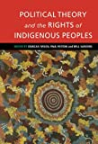 Ivison, Duncan: Political Theory and the Rights of Indigenous Peoples