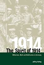The Spirit of 1914: Militarism, Myth, and…