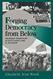 Wood, Elisabeth Jean: Forging Democracy from Below: Insurgent Transitions in South Africa and El Salvador