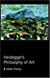 Young, Julian: Heidegger's Philosophy Of Art