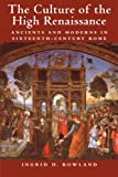 Rowland, Ingrid D. (Ingrid Drake): The Culture of the High Renaissance: Ancients and Moderns in Sixteenth-Century Rome